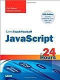JavaScript in 24 Hours, Sams Teach Yourself (Sams Teach Yourself...in 24 Hours)