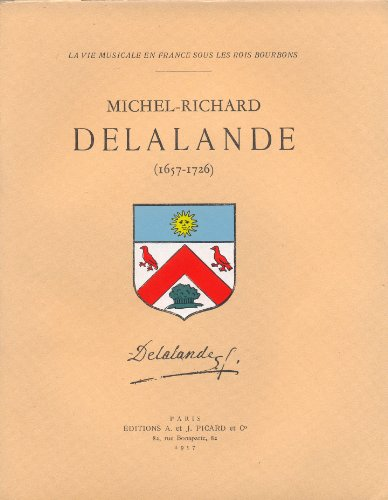 Michel-Richard Delalande, 1657-1726 par Norbert Dufourcq