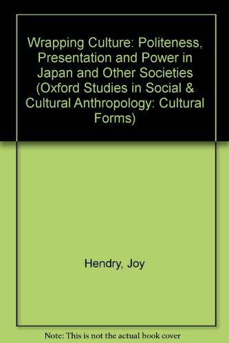 Preisvergleich Produktbild Wrapping Culture: Politeness,  Presentation and Power in Japan and Other Societies (Oxford Studies in the Anthropology of Cultural Forms)