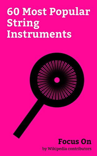 Focus On: 60 Most Popular String Instruments: Guitar, Bass Guitar, Double Bass, Stradivarius, Hurdy-gurdy, Harp, Balalaika, Veena, Violin Family, Clavichord, etc. (English Edition)