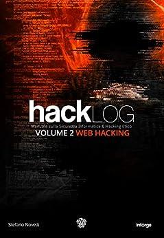 Hacklog Volume 2 Web Hacking: Manuale sulla Sicurezza Informatica e Hacking Etico di [Novelli, Stefano, Silvestri, Marco]
