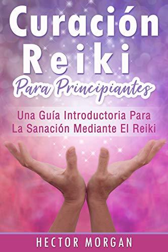 Curación Reiki para principiantes: Una guía introductoria ...