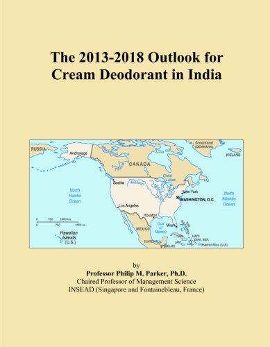 The 2013-2018 Outlook for Cream Deodorant in India