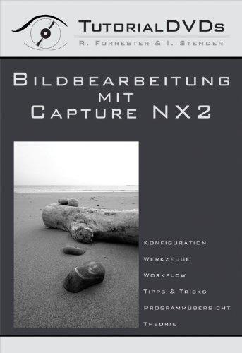 Bildbearbeitung mit Capture NX 2 (Tutorial DVD für PC und MAC)