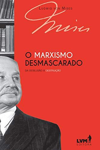 O marxismo desmascarado: Da desilusão à destruição (Portuguese Edition)