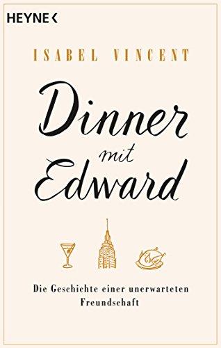 Dinner mit Edward: Die Geschichte einer unerwarteten Freundschaft