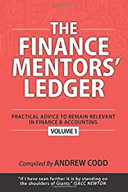 The Finance Mentors' Ledger: Practical Advice To Remain Relevant In Finance & Accounting