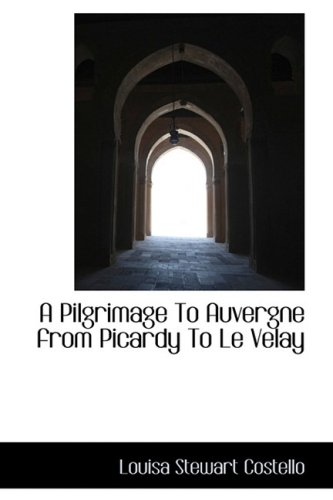 A Pilgrimage To Auvergne from Picardy To Le Velay