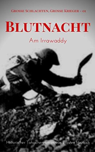 Blutnacht am Irrawaddy: Historischer Tatsachenroman (Große Schlachten, Große Krieger 1) (1 Am Zweiten)