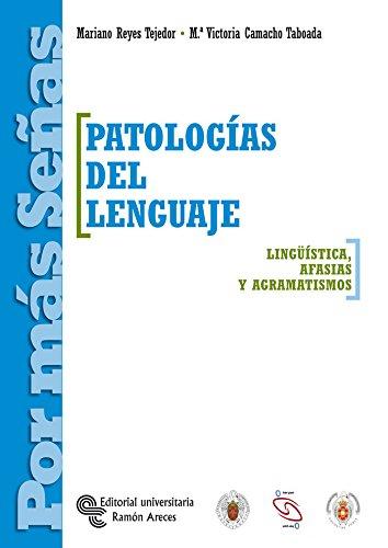 Patologías del lenguaje : lingüística, afasias y agramatismos por María Victoria Camacho Taboada
