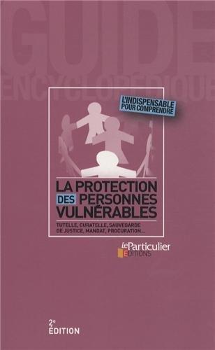 La protection des personnes vulnérables: Tutelle, curatelle, sauvegarde de justice, mandat, procuration...