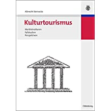 Kulturtourismus: Marktstrukturen, Fallstudien, Perspektiven