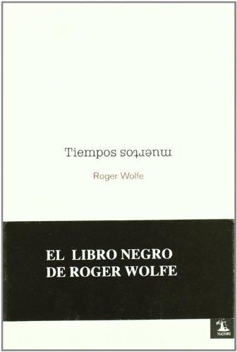 Tiempos Muertos (Narrativa) por Roger Wolfe