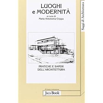 Luoghi E Modernità. Pratiche E Saperi Dell'architettura