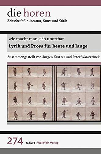 wie macht man sich unortbar: Lyrik und Prosa für heute und lange (die horen / Zeitschrift für Literatur, Kunst und Kritik)