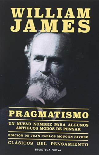 PRAGMATISMO: Un hombre nuevo para algunos antiguos modos de pensar (Clásicos del Pensamiento) por JAMES WILLIAM