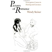 Pictures of Romance: Form against Context in Painting and Literature by Wendy Steiner (1991-12-15)