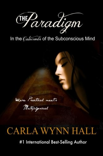 The Paradigm: In The Catacombs of The Subconscious Mind: (The Paradigm series Book 1): Volume 1