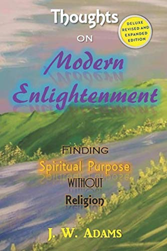 Thoughts on Modern Enlightenment: Finding Spiritual Purpose Without Religion (Deluxe Revised and Expanded Edition)