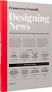 Designing News: Changing the World of Editorial Design and Information Graphics