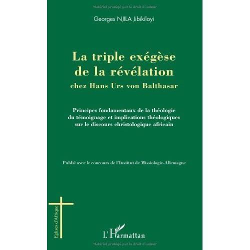 La triple exégèse de la révélation chez Hans Urs von Balthasar de NJILA JIBIKILAYI GEORGES (28 novembre 2012) Broché