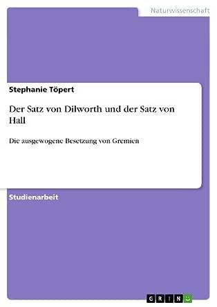 Der Satz Von Dilworth Und Der Satz Von Hall Die Ausgewogene Besetzung Von Gremien Ebook Töpert Stephanie Kindle Shop