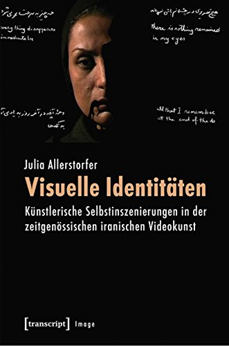 Visuelle Identitäten: Künstlerische Selbstinszenierungen in der zeitgenössischen iranischen Videokunst (Image)