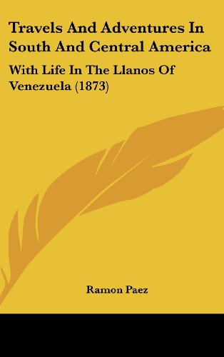 Travels and Adventures in South and Central America: With Life in the Llanos of Venezuela (1873)