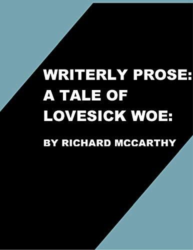 Writerly Prose:: A Work of Lovesick Woe (English Edition) por Richard McCarthy
