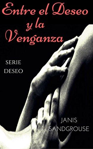 Descargar Libro Entre el deseo y la venganza: Serie Deseo de Janis Sandgrouse