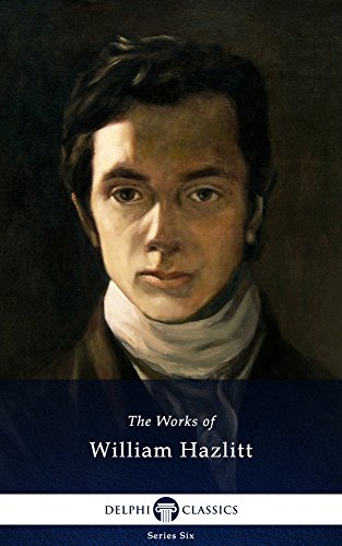 Delphi Collected Works of William Hazlitt (Illustrated) (Series Six Book 8) (English Edition)