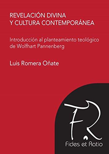 Revelación Divina y Cultura Contemporánea: Introducción al planteamiento teológico de Wolhart Pannenberg por Luis Romera Oñate