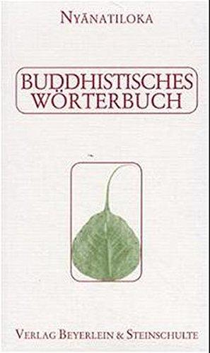 Buddhistisches Wörterbuch: Kurzgefasstes Handbuch der buddhistischen Lehren und Begriffe in alphabetischer Anordnung