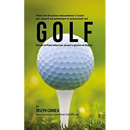 Piatti Che Bruciano Velocemente I Grassi Per Aiutarti Ad Aumentare Le Prestazioni Nel Golf: Ricette Di Piatti Veloci Per Aiutarti A Giocare Al Meglio!