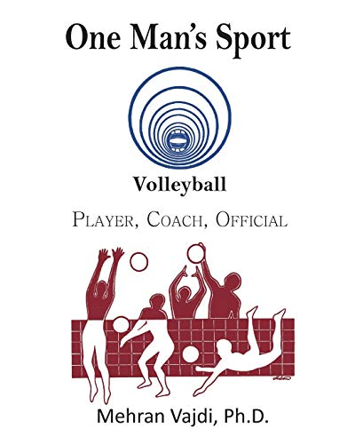 One Man's Sport: Volleyball: Player, Coach, Official por Mehran Vajdi