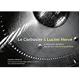 Le Corbusier and Lucien Herve - A Dialogue Between Architect and Photographer