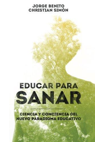 Educar para Sanar: Ciencia y Conciencia del Nuevo Paradigma Educativo por Jorge Benito Christian Simon