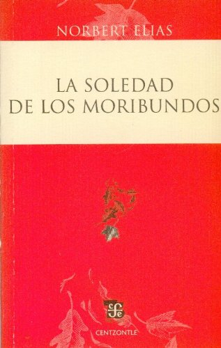La Soledad de los Moribundos = The Loneliness of the Dying (Centzontle) por Norbert Elias