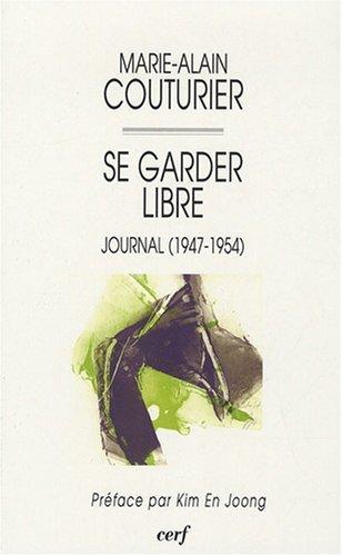 Se garder libre : Journal (1947-1954) par Marie-Alain Couturier