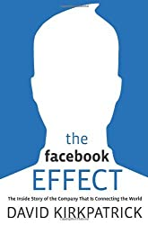 The Facebook Effect: The Inside Story of the Company That Is Connecting the World by David Kirkpatrick (2010-06-08)