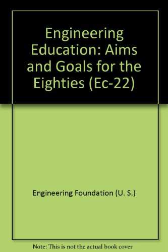 Engineering Education: Aims and Goals for the Eighties (Ec-22)