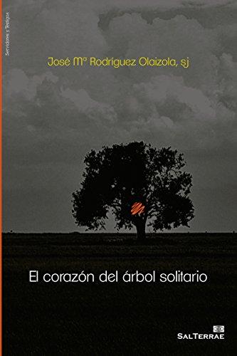 EL CORAZÓN DEL ÁRBOL SOLITARIO (El Pozo de Siquem) por José María Rodríguez Olaizola SJ