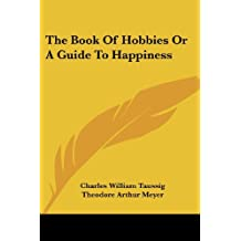 The Book Of Hobbies Or A Guide To Happiness