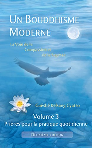 Un Bouddhisme Moderne – La voie de la compassion et de la sagesse –  Volume 3 : prières pour la pratique quotidienne