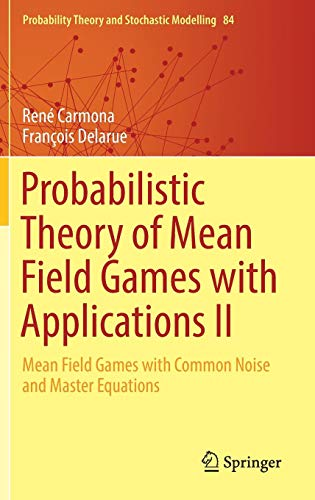 Probabilistic Theory of Mean Field Games with Applications II: Mean Field Games with Common Noise and Master Equations (Probability Theory and Stochastic Modelling (84), Band 84)