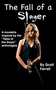 """The Fall Of A Slayer: An Original Novella Inspired By The """"Tales Of The Slayer"""" Anthologies, Based On """"Buffy The Vampire Slayer"""" Created By Joss Whedon by [Farrell, Scott]"""