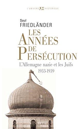 Les Années de persécution . L'Allemagne nazie et les Juifs (1933-1939): L'Allemagne nazie et les Juifs (1933-1939)