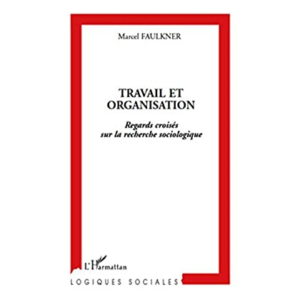 Travail et organisation: Regards croisés sur la recherche sociologique (Logiques sociales)