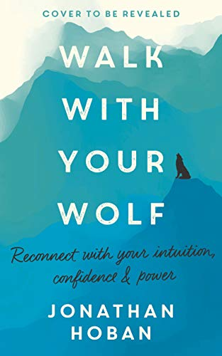 Walk With Your Wolf: Reconnect with your intuition, confidence & power