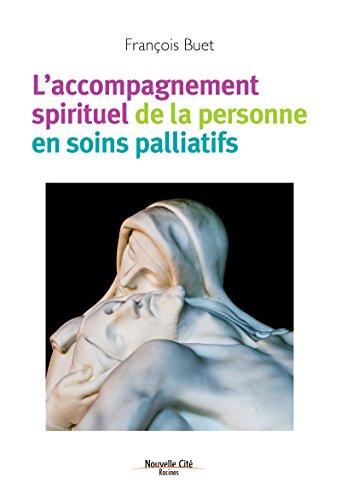 L'accompagnement spirituel de la personne en soins palliatifs: La spiritualit au secours des malades (Racines)